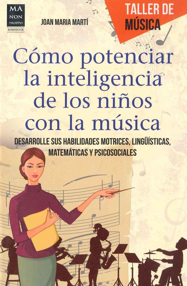 """""""Cómo potenciar la inteligencia de los niños con la música: desarrolle sus habilidades motrices, lingüísticas, matemáticas y psicosociales"""" Joan Maria Martí. La música estimula las capacidades de ambos hemisferios en el cerebro, potenciando globalmente las habilidades de los niños a través del aprendizaje musical. Está demostrado que hay una relación directa entre una temprana educación musical y el crecimiento cognitivo de materias como las matemáticas, los idiomas o las ciencias naturales."""