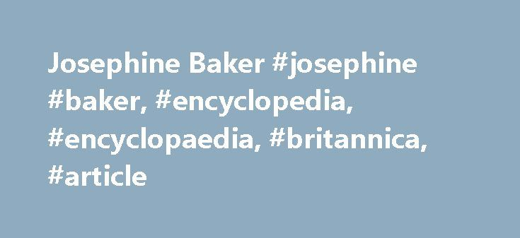Josephine Baker #josephine #baker, #encyclopedia, #encyclopaedia, #britannica, #article http://dallas.remmont.com/josephine-baker-josephine-baker-encyclopedia-encyclopaedia-britannica-article/  # Josephine Baker Josephine Baker, original name Freda Josephine McDonald (born June 3, 1906. St. Louis, Mo. U.S.—died April 12, 1975. Paris. France ), American-born French dancer and singer who symbolized the beauty and vitality of black American culture. which took Paris by storm in the 1920s. Baker…