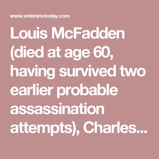 Louis McFadden (died at age 60, having survived two earlier probable assassination attempts), Charles Lindbergh Sr. (65; having endured the burning of his book, government shadowing, bribery attempts, shots fired on his car during a political campaign, and the probable revenge-and-warning killing of his 20-month-old grandson and namesake), Huey Long (42; the most defiant, progressive, and dangerous of them all!), John Kennedy (46), Robert Kennedy (42), Ted Kennedy (dead at age 76, after…