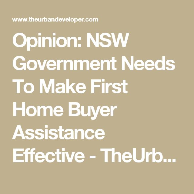 Opinion: NSW Government Needs To Make First Home Buyer Assistance Effective - TheUrbanDeveloper.com