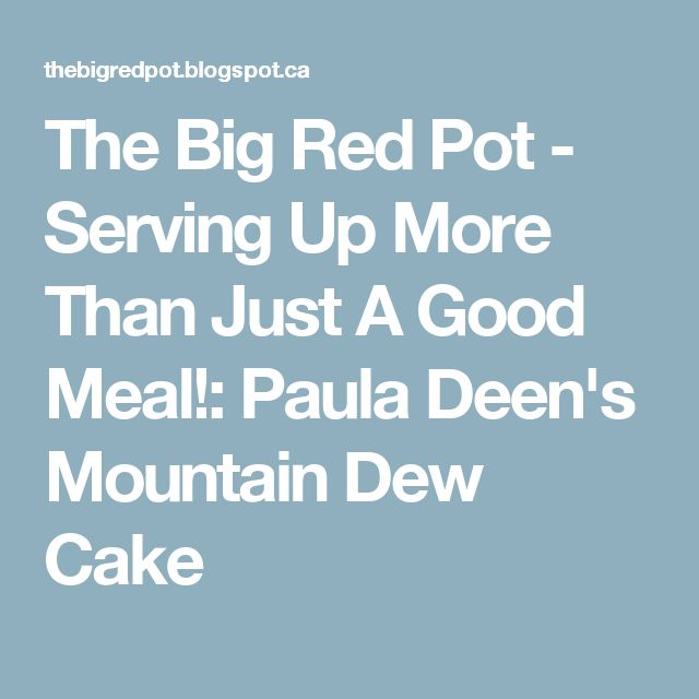 The Big Red Pot - Serving Up More Than Just A Good Meal!: Paula Deen's Mountain Dew Cake