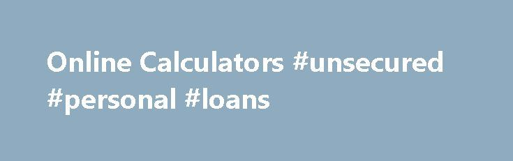 Online Calculators #unsecured #personal #loans http://loan.remmont.com/online-calculators-unsecured-personal-loans/  #online loan calculator # Turns any decimal into an equivalent or approximate fraction. Roman Numeral Calculator – Just like Caesar used to have! Fun to use. Student Loan Calculators – How much will your student loan payments be? Put in any two polynomials and this calculator will multiply them together and show the steps to…The post Online Calculators #unsecured #personal…