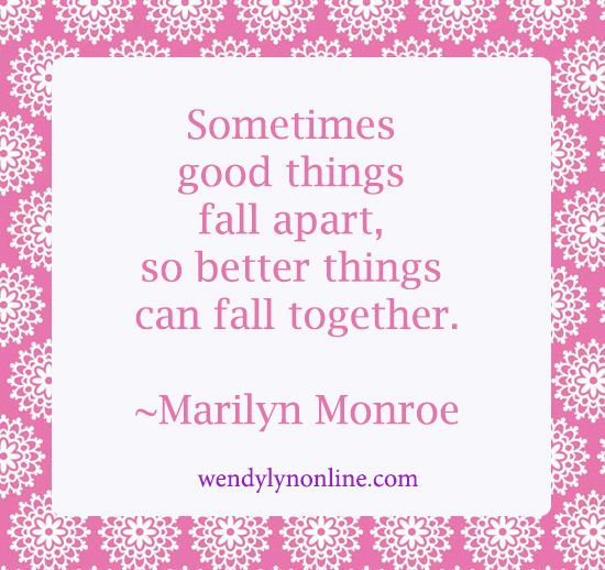 Sometimes Good Things Fall Apart, So Better Things Can