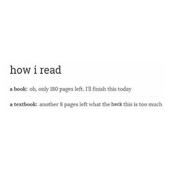 So true...the teacher will assign like 8 pages to read and I think it's too much but I'll gladly read an 800 page book in two/three days.