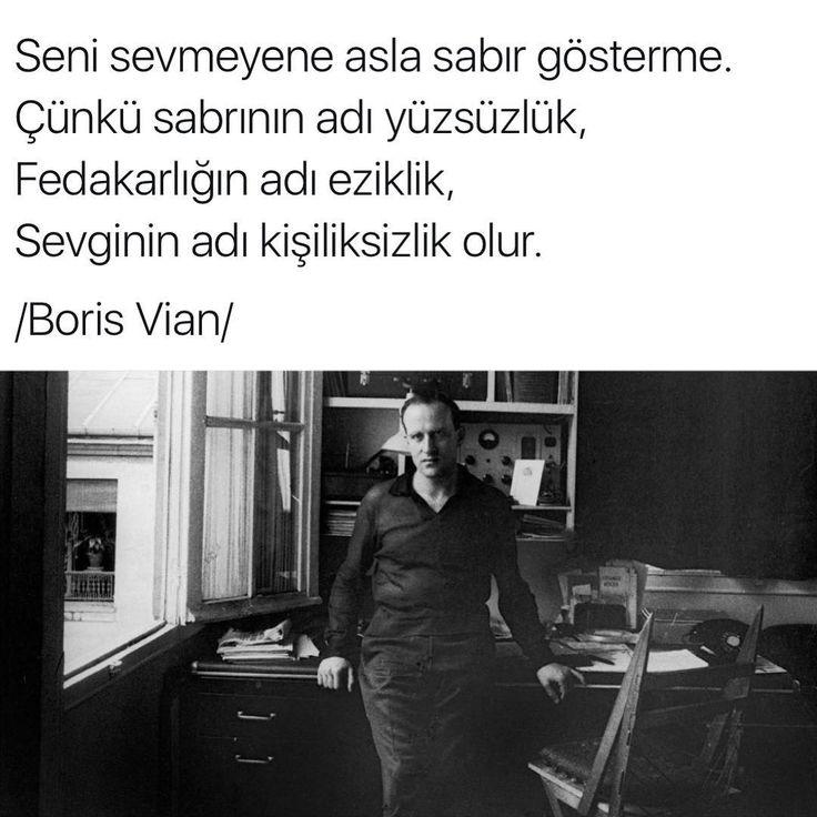 Seni sevmeyene asla sabır gösterme.  Çünkü sabrının adı yüzsüzlük,  Fedakarlığın adı eziklik,  Sevginin adı kişiliksizlik olur.   - Boris Vian  #sözler #anlamlısözler #güzelsözler #manalısözler #özlüsözler #alıntı #alıntılar #alıntıdır #alıntısözler #şiir #edebiyat