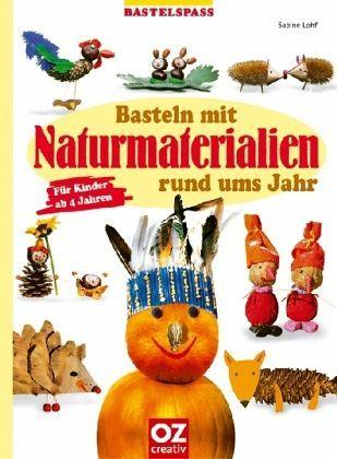 Fachbücher: basteln mit Naturmaterial | Basteln mit Naturmaterialien rund ums Jahr von Sabine Lohf ...