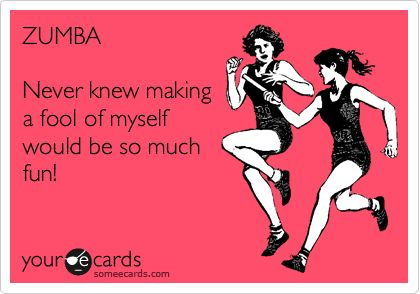 ZUMBA Never knew making a fool of myself would be so much fun!