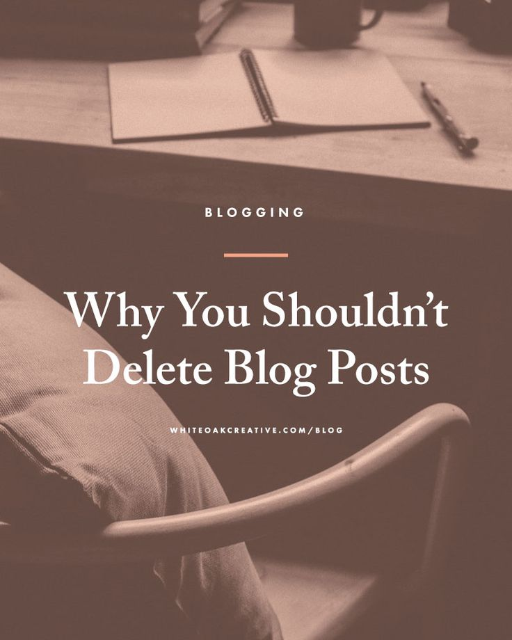 Why You Shouldn't Delete Blog Posts, blog tips, blog advice, how to add value to old posts