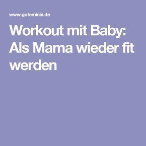 Workout mit Baby: Als Mama wieder fit werden