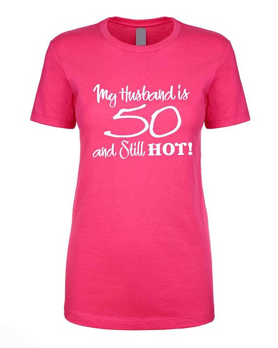 My Husband Is 50 And Hot Birthday Shirt Custom Shirts 50th Party Gifts For Her Him Graphic T Tshirt Design
