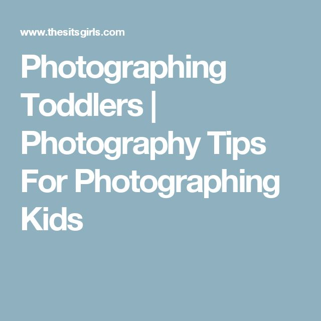 Photographing Toddlers | Photography Tips For Photographing Kids