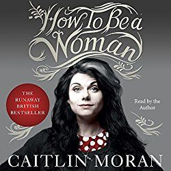 Title : How to be a woman Author : Caitlin Moran Narrators : Caitlin Moran Genre : Feminist Publisher : HarperAudio Listening Length : 8 hours 45 minutes Rating : 4.5/5 Narrator Rating : 4.5/5 Cait…