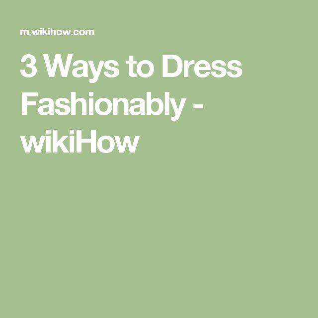 3 Ways to Dress Fashionably - wikiHow