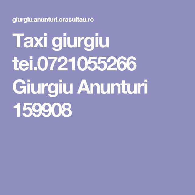 Taxi giurgiu tei.0721055266 Giurgiu Anunturi 159908