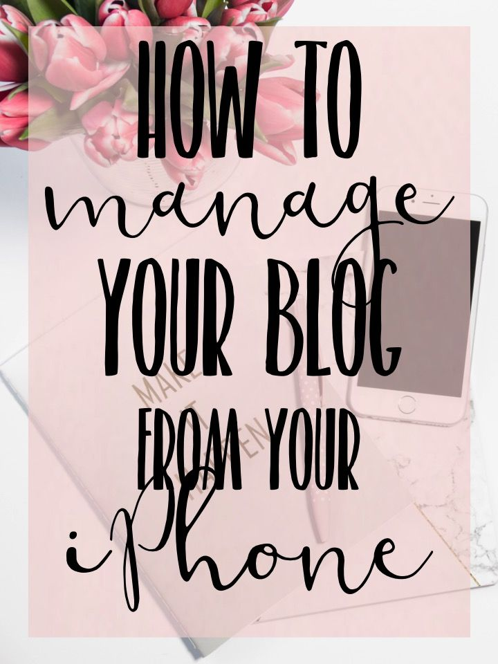 How To Manage Your Blog From An iPhone - Just Me Growing Up - Blog Apps - Apps for Bloggers