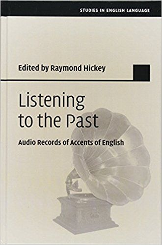 Listening to the past : audio records of accents of English / edited by Raymond Hickey (University of Duisburg and Essen) Publicación 	Cambridge, United Kingdom : Cambridge University Press, [2017] 	©2017