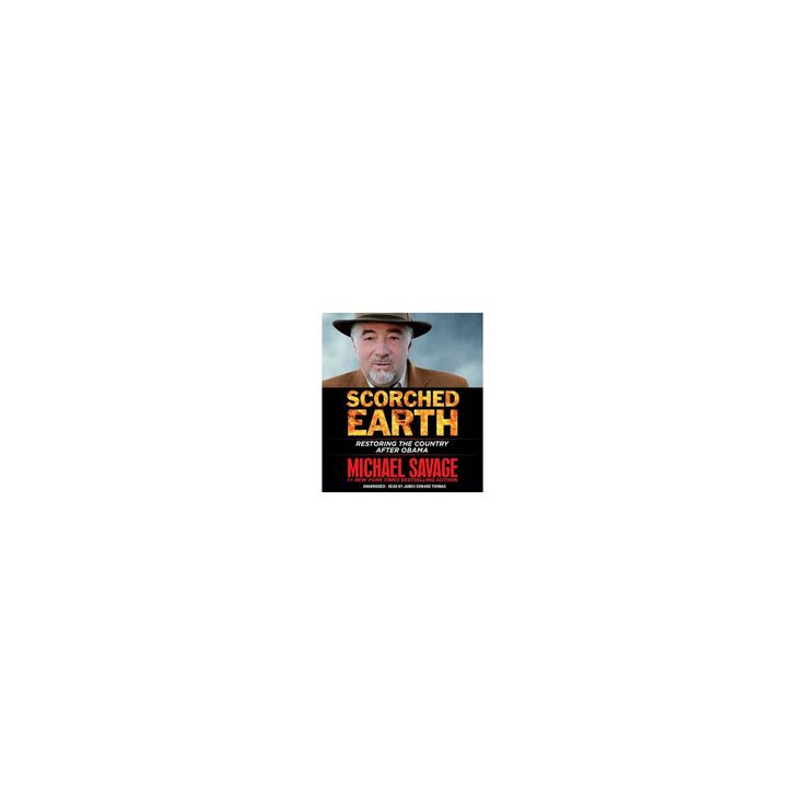 Scorched Earth : Restoring the Country After Obama (Unabridged) (CD/Spoken Word) (Michael Savage)