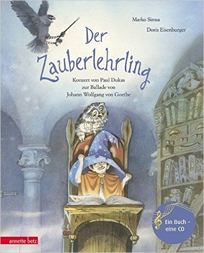 Der Zauberlehrling: Konzert von Paul Dukas zur Ballade von Johann Wolfgang von Goethe Musikalisches Bilderbuch mit CD: Amazon.de: Marko Simsa, Doris Eisenburger: Bücher