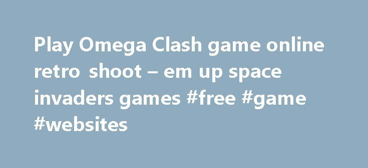 Play Omega Clash game online retro shoot – em up space invaders games #free #game #websites http://game.remmont.com/play-omega-clash-game-online-retro-shoot-em-up-space-invaders-games-free-game-websites/  Omega Clash Game action 5813 action rpg (hack and slash) 76 addition 58 adventure 2100 advergames 526 aircraft 548 alien 624 american football 47 android 199 animal 3591 ant 34 arcade 886 arkanoid 149 army 287 asteroids 135 aarp games 24.1k app store download 2.8k aarp online games 270…