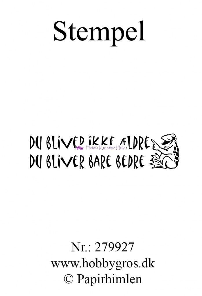 Tekst Stempel - Du bliver ikke ældre Du bliver bare bedre - Stempler - Danske Tekster - Heidis Kreative Hule