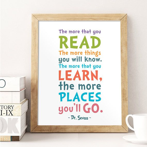 ♥ Dr Seuss Quote, The more that you read the more things. The more that you learn, the more places youll go, Colorful Wall Art ♥  ♥♥ DISCOUNT INFORMATION, SEE THE STORES HOME PAGE ♥♥ http://www.printablebeautyart.etsy.com  Design by Irene Grape of Printable Beauty Art.  THIS LISTING IS FOR AN INSTANT DOWNLOAD of both the PDF and JPEG files of this artwork.  Instant download print ready digital file: RBG color range 3 JPG, 2 PDF files formatted to 8x10, 11x14 and 16x20 inch Supplied ...