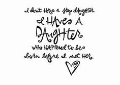 """""""I Don't Have A Step Daughter. I Have A Daughter Who Happened To Be Born Before I Met Her."""": Double-Matted in White, Plastic-Sleeved & Hand-Signed by the artist. 5x7 is $12 (+ shipping) 8x10 is $20 (+ shipping) 11x14 is $28 (+ shipping) www.VonGArt.com (Saying, Quote, Inspiration, Life Lessons, Memories, Family, Relationship, Friends, Best, Bond, BFF, Mom, Dad, Motivational, Husband, Wife, Boyfriend, Girlfriend, Engagement, Girl, Love, Marriage, Baby, Single, Bucket List, Art, Tattoo)"""