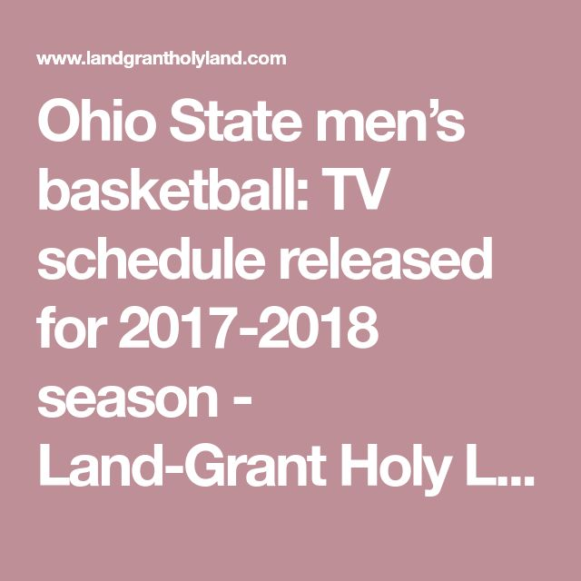 Ohio State men's basketball: TV schedule released for 2017-2018 season - Land-Grant Holy Land