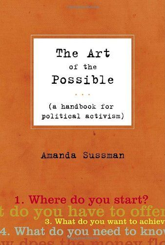The Art of the Possible: A Handbook for Political Activism by Amanda Sussman, http://www.amazon.ca/dp/0771083408/ref=cm_sw_r_pi_dp_7X2btb041YXVX