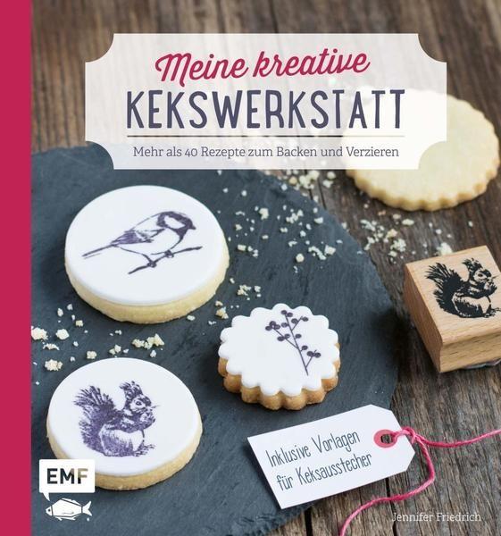 Meine kreative Kekswerkstatt: Mehr als 40 Rezepte zum Backen und Verzieren - Inklusive Vorlagen für Keksausstecher von von Jennifer Friedrich (Monsieur Muffin), EMF Verlag 2015, ISBN-13: 978-3863553883