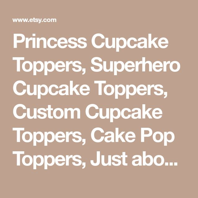 Princess Cupcake Toppers, Superhero Cupcake Toppers, Custom Cupcake Toppers, Cake Pop Toppers, Just about any theme Toppers!