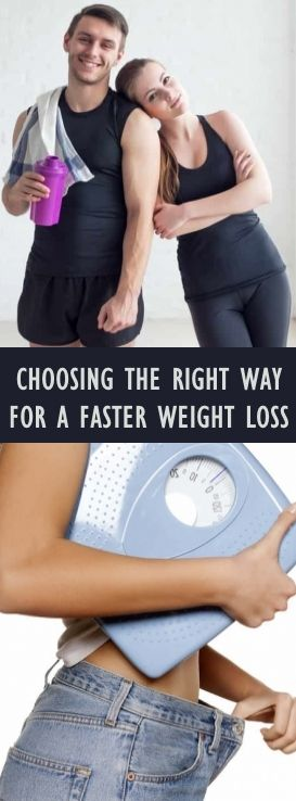 CHOOSING THE RIGHT WAY FOR A FASTER WEIGHT LOSS