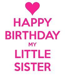 Risultati immagini per HAPPY BIRTHDAY TO MY LITTLE SISTER