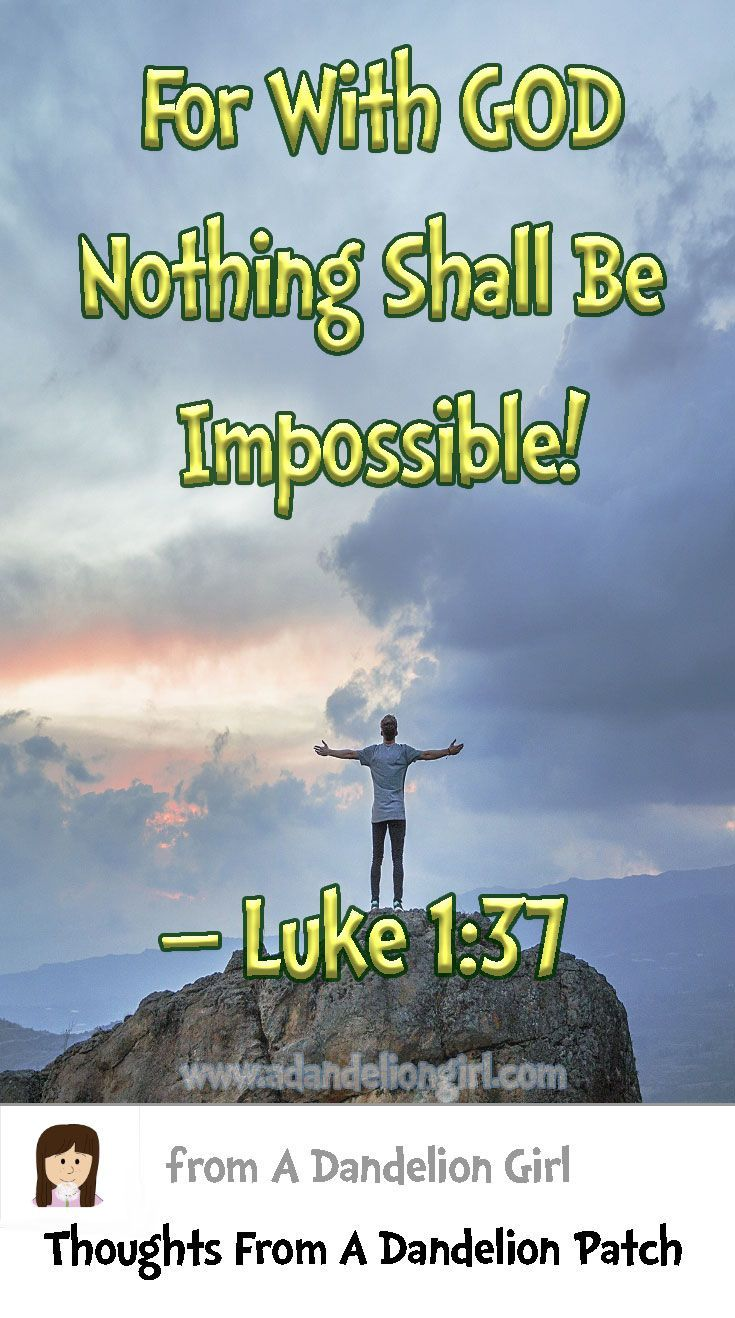 For With GOD Nothing Shall Be  Impossible! Luke 1:37 Lots of Inspirational Quotes, Children's Quotes and Beautiful Sayings! All mixed in with beautiful scenes of sunsets, sunrises and of the ocean! I hope you enjoy our site!  http://www.adandeliongirl.com/#!inspirational-thoughts/c1vi9