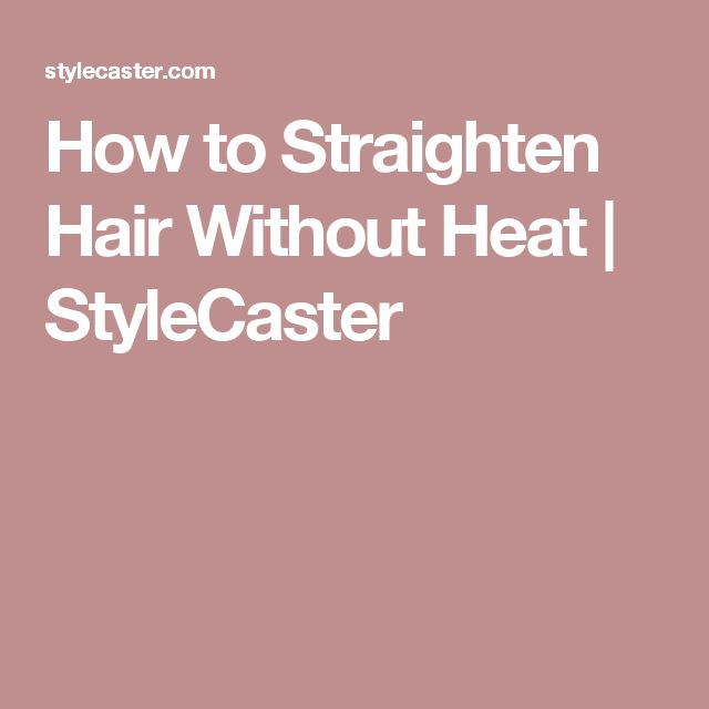 How to Straighten Hair Without Heat | StyleCaster