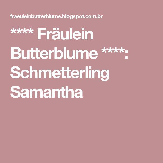 **** Fräulein Butterblume ****: Schmetterling Samantha
