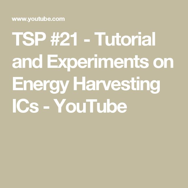 TSP #21 - Tutorial and Experiments on Energy Harvesting ICs - YouTube
