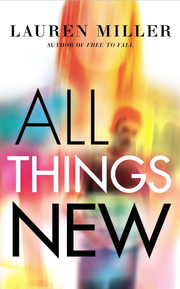 Cover Reveal: All Things New by Lauren Miller - On sale August 1, 2017! #CoverReveal