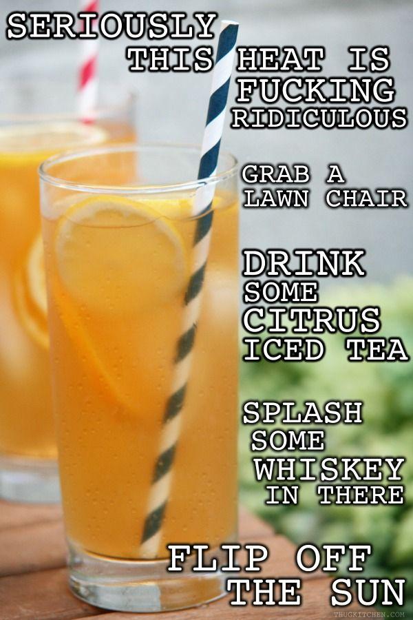 @Alicia Woodfine HAHA (flip off the sun) Spiked Citrus Iced Tea from Thug Kitchen