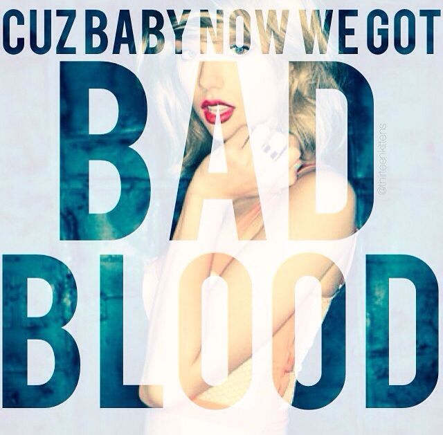 """Band aids don't fix bullet holes, you say sorry just for show..."" Bad Blood, Taylor Swift."