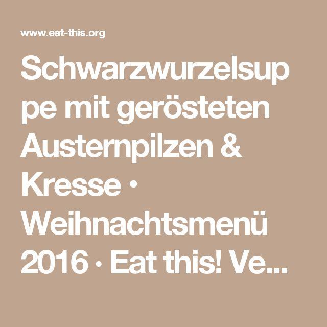 Schwarzwurzelsuppe mit gerösteten Austernpilzen & Kresse • Weihnachtsmenü 2016 · Eat this! Vegan Food & Lifestyle