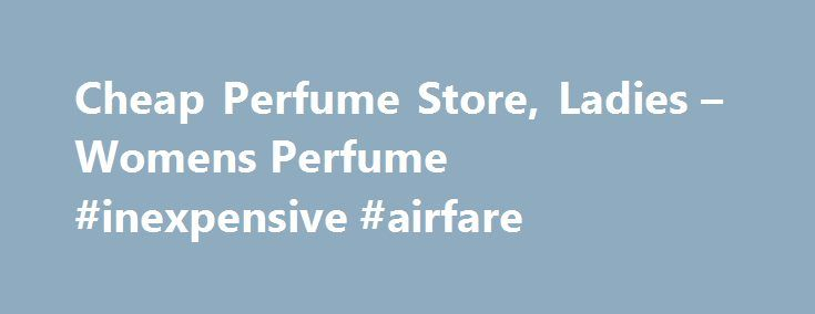 Cheap Perfume Store, Ladies – Womens Perfume #inexpensive #airfare http://cheap.remmont.com/cheap-perfume-store-ladies-womens-perfume-inexpensive-airfare/ #cheap perfumes # Welcome to thePerfumeSuperstore the home of perfume online. thePerfumeSuperstore prides itself on being one of the UK's top suppliers of Cheap Perfume, discount aftershaves and cheap fragrances. Why not checkout our online perfume shop where you will find one of the largest ranges of discounted designer perfumes and cheap…