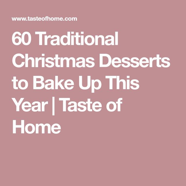 60 Traditional Christmas Desserts to Bake Up This Year | Taste of Home