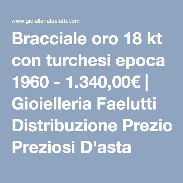 Bracciale oro 18 kt con turchesi epoca 1960 - 1.340,00€ | Gioielleria Faelutti Distribuzione Preziosi D'asta