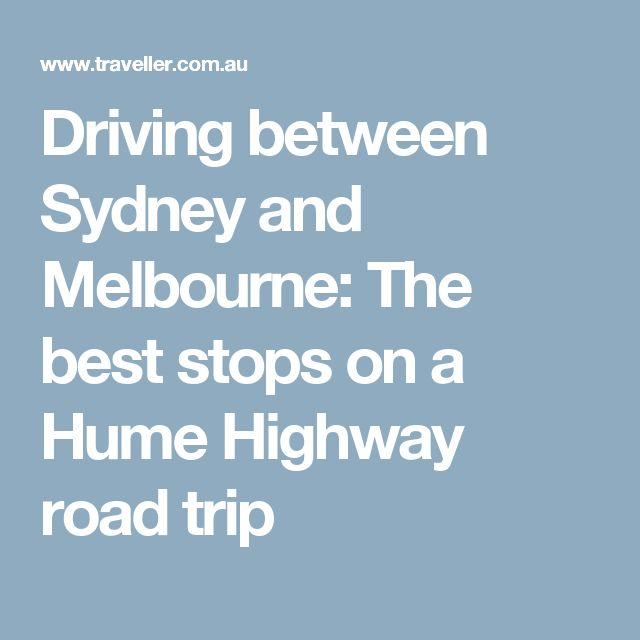 Driving between Sydney and Melbourne: The best stops on a Hume Highway road trip