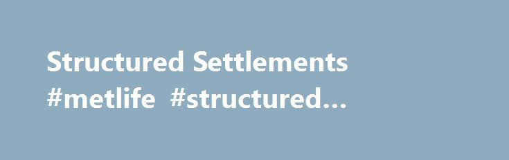 Structured Settlements #metlife #structured #settlements http://tucson.remmont.com/structured-settlements-metlife-structured-settlements/  # Structured Settlements Chances are your clients are dissatisfied with low-rate fixed annuities and dislike the fees and equity risk of variable annuities. It s possible, however, to earn yields upwards of 6 percent on secondary market annuities issued by top-rated carriers such as Allstate, MassMutual, Prudential, AIG, John Hancock, MetLife, Berkshire…