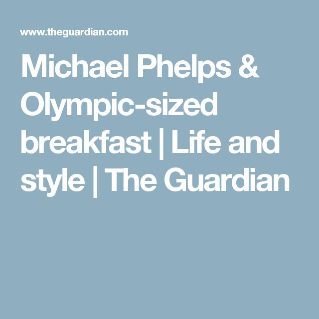 Michael Phelps & Olympic-sized breakfast | Life and style | The Guardian