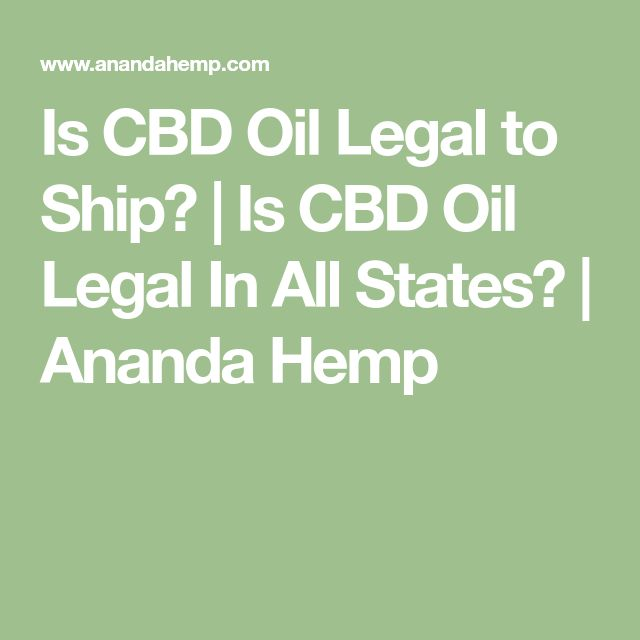 Is CBD Oil Legal to Ship? | Is CBD Oil Legal In All States? | Ananda Hemp
