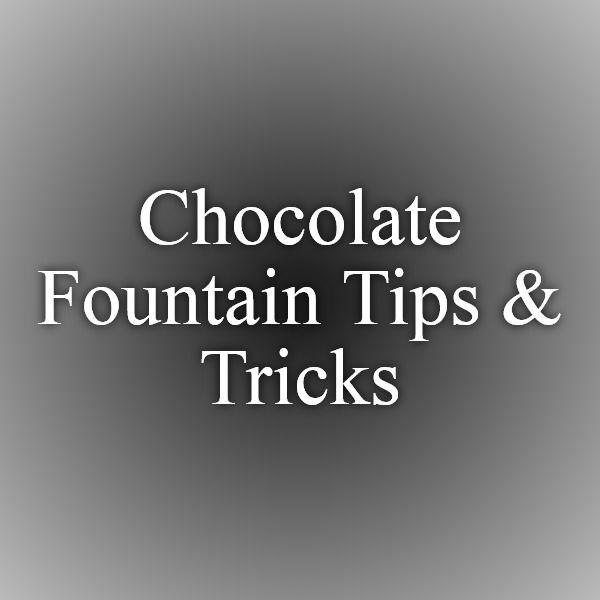 Chocolate Fountain Tips & Tricks