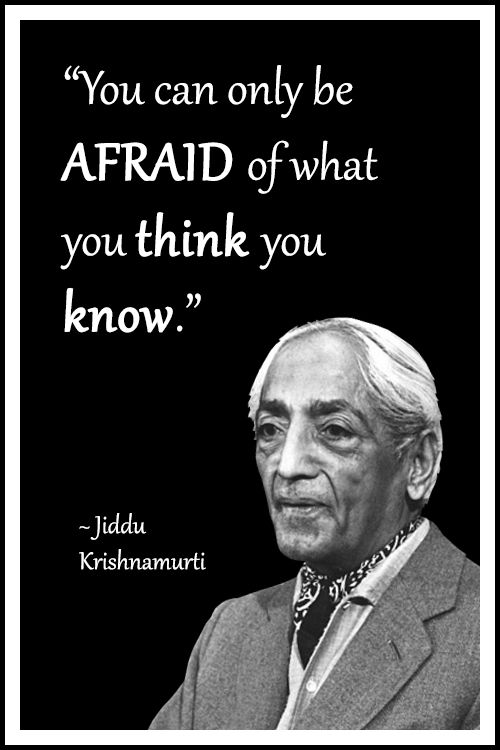 "Jiddu Krishnamurti Quote: ""You can only be afraid of what you think you know."" .... #KrishnamurtiQuote #LifeQuote #Inspirational #mindfulness #InspirationalQuote #philosophy"