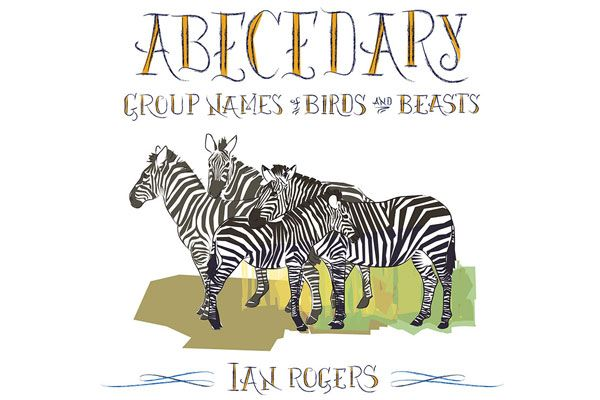 Ian Rogers: Abecedary - Group Names of Birds and Beasts